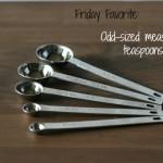 Favorite Kitchen Gadget: Odd-sized measuring teaspoons