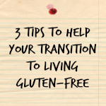 My Gluten-free Journey and 3 Tips for the Newly Diagnosed Celiac