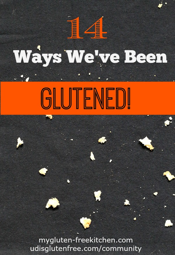 14 Ways We've Been Glutened - Read these so you won't make the same mistakes we did!
